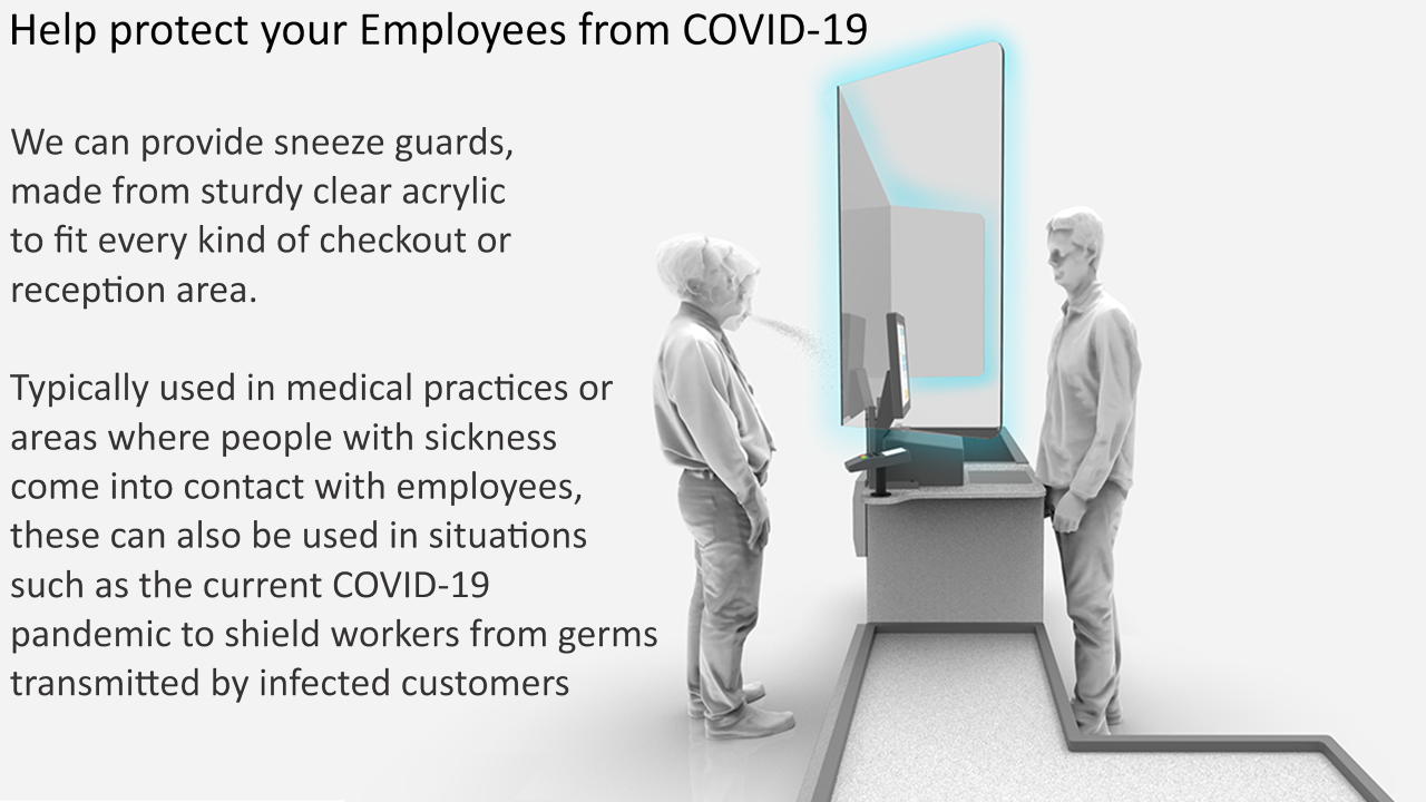 We can provide sneeze guards, made made from sturdy clear acrylic to fit every kind of checkout or reception area. Typically used in medical practices or areas where people with sickness come into contact with employees, these can also be used in situations such as the current COVID-19 corona virus pandemic to shield workers from germs transmitted by infected customers